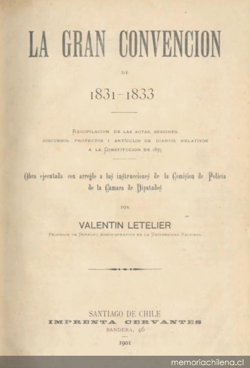 La gran convención de 1831-1833: recopilación de las actas, sesiones, discursos, proyectos y artículos de diarios a la Constitución de 1833. Memoria Chilena, Biblioteca Nacional de Chile