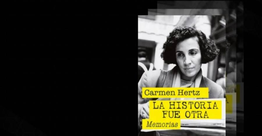 """Libro """"La Historia fue Otra: Memorias"""", de Carmen Hertz"""